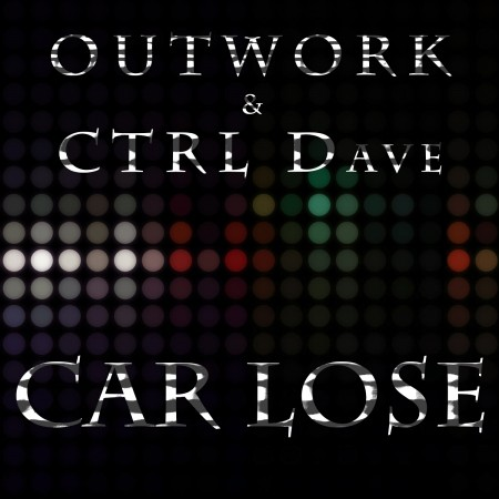 "Outwork & CTRL Dave ""Car Lose"""