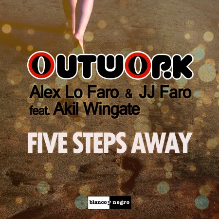 Outwork , Alex Lo Faro & JJ Faro feat Akil Wingate – Five Steps Away
