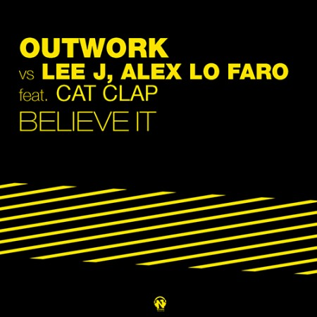 OUTWORK vs LEE J, ALEX LO FARO Feat. CAT CLAP – BELIEVE IT