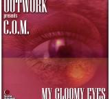 Outwork presents C.O.M. – My Gloomy Eyes