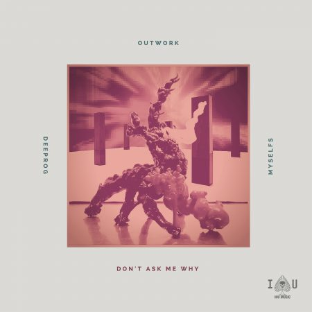 Outwork , Deeprog feat Myselfs – Don't Ask Me Why